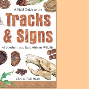 Field Guide to Tracks and Signs of Southern and East African Wildlife