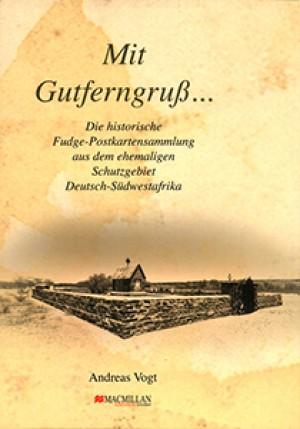 Mit Gutferngruß. Die historische Fudge-Postkartensammlung aus dem ehemaligen Schutzgebiet Deutsch-Südwestafrika