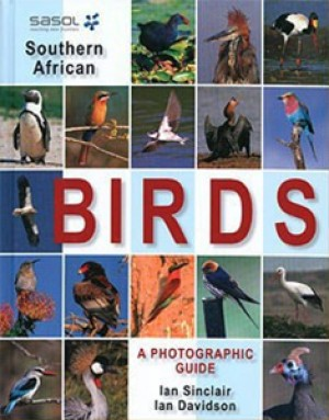 Sasol Southern African Birds. A Photographic Guide