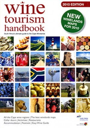 South Africa Wine Tourism Handbook 2010. Guide to the Cape Winelands