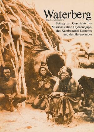 Waterberg. Beitrag zur Geschichte der Missionsstation Otjozondjupa, des Kambazembi-Stammes und des Hererolandes