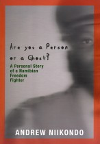 Are you a person or a ghost? A Personal Story about a Namibian Freedom Fighter