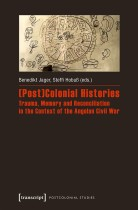 (Post)Colonial Histories. Trauma, Memory and Reconciliation in the Context of the Angolan Civil War