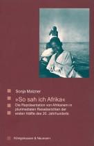 So sah ich Afrika. Die Repräsentation von Afrikanern in plurimedialen Reiseberichten der ersten Hälfte des 20. Jahrhunderts