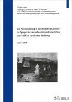 Die Auswanderung in die deutschen Kolonien im Spiegel der deutschen Kolonialzeitschriften von 1884 bis zum Ersten Weltkrieg