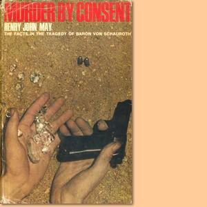 Murder by Consent. The Facts in the Tragedy of Baron von Schauroth