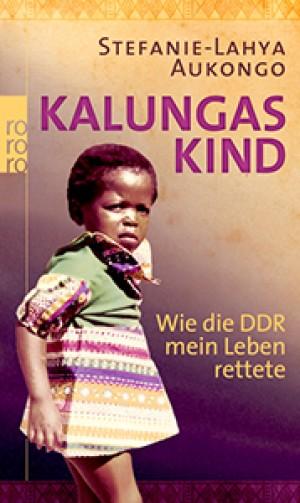 Kalungas Kind. Wie die DDR mein Leben rettete