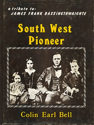 South West Pioneer. A memorial tribute to James Frank Bassingthwaighte, first permanent white settler in South West Africa