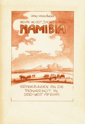 Heute heißt dieses Land Namibia (Erstauflage)