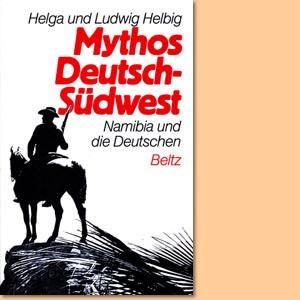 Mythos Deutsch-Südwest. Namibia und die Deutschen
