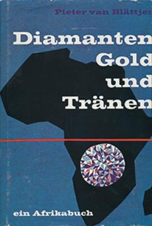 Diamanten, Gold und Tränen: ein Afrikabuch