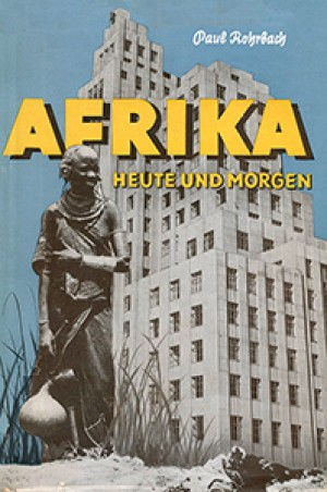 Afrika heute und morgen. Grundlinien europäischer Kolonialpolitik in Afrika