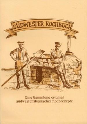 Südwester Kochbuch. Eine Sammlung original südwestafrikanischer Kochrezepte