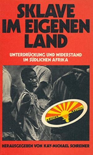 Sklave im eigenen Land. Unterdrückung und Widerstand im südlichen Afrika