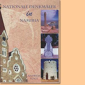 Nationale Denkmäler in Namibia. Ein Inventar der proklamierten nationalen Denkmäler in der Republik Namibia