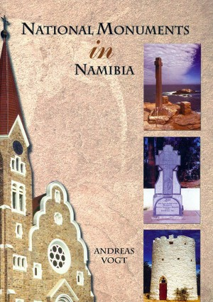 National Monuments in Namibia. An inventory of proclaimed national monuments in the Republic of Namibia