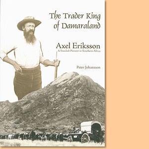 The Trader King of Damaraland Axel Eriksson