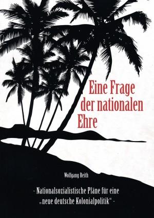"""Eine Frage der nationalen Ehre: Nationalsozialistische Pläne für eine """"neue deutsche Kolonialpolitik"""""""
