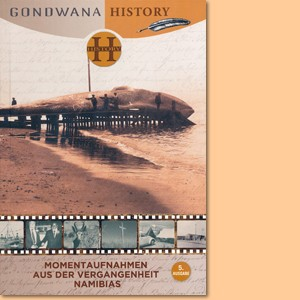 Gondwana History. Momentaufnahmen aus der Vergangenheit Namibias, Band 5