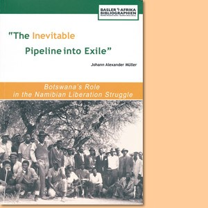 The Inevitable Pipeline into Exile. Botswana's Role in the Namibian Liberation Struggle