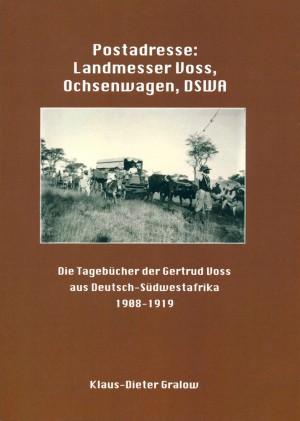 Postadresse: Landmesser Voss, Ochsenwagen, DSWA: Die Tagebücher der Gertrud Voss aus Deutsch-Südwestafrika 1908-1919