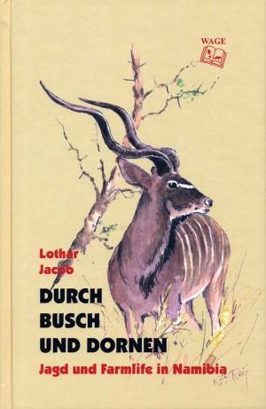 Durch Busch und Dornen. Jagd und Farmlife in Namibia