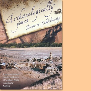 Archaeologically yours. A personal journey into the prehistory of Southern Africa/Namibia