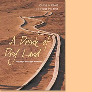 A Drink of Dry Land. Journeys through Namibia
