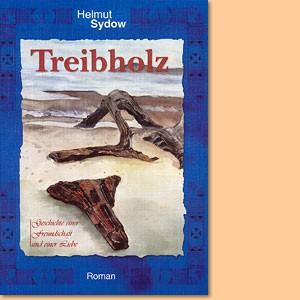Treibholz. Geschichte einer Freundschaft und einer Liebe