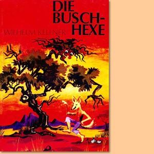 Die Buschhexe. Ein südwestafrikanisches Märchenbuch