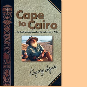 Cape to Cairo – One Family's Adventures along the Waterways of Africa