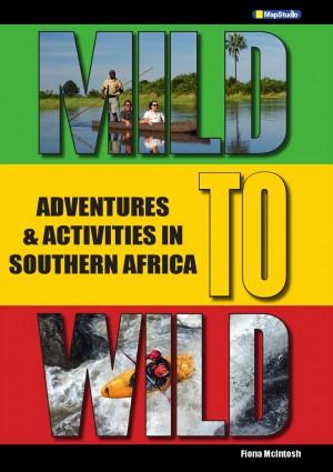 Mild to Wild: Adventures and Activities in Southern Africa (MapStudio)