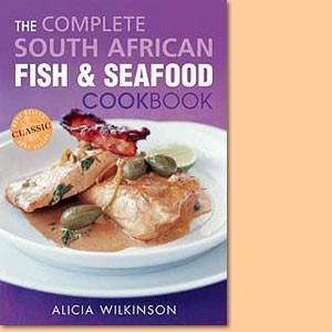 The Complete South African Fish and Seafood Cookbook