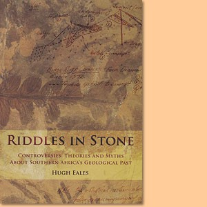 Riddles in Stone. Myths, theories and controversies about Southern Africa's geological past