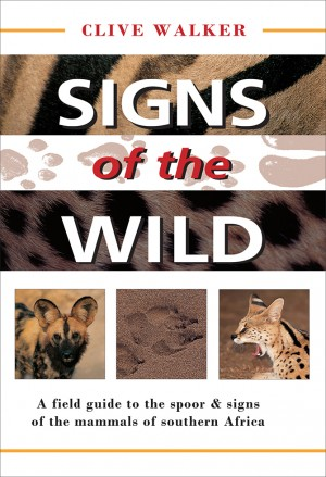 Signs of the wild. A field guide to the spoor and signs of the mammals of southern Africa