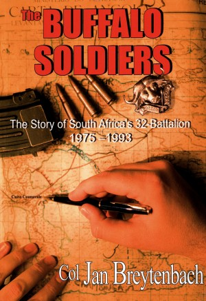 The Buffalo Soldiers: The Story of South Africa's 32-Battalion 1975-1993