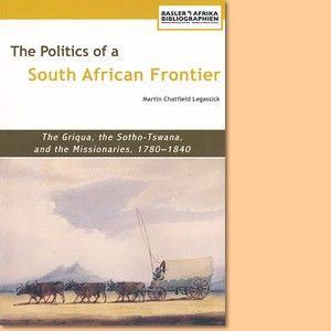 The Politics of a South African Frontier: The Griqua, the Sotho-Tswana and the Missionaries, 1780–1840