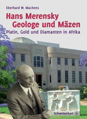 Hans Merensky. Geologe und Mäzen. Platin, Gold und Diamanten in Afrika