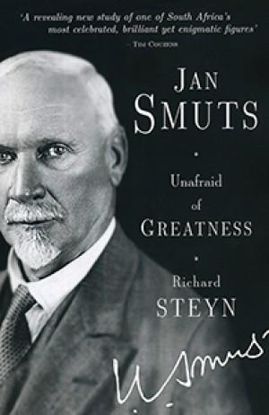 Jan Smuts: Unafraid of Greatness