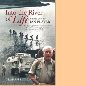Into the River of Life. A biography of Ian Player