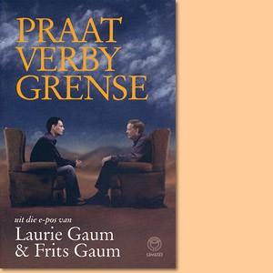 Praat verby grense: Uit die e-pos van Laurie Gaum en Frits Gaum