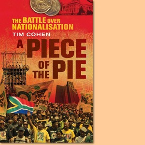 A Piece of the Pie. The Battle over Nationalisation