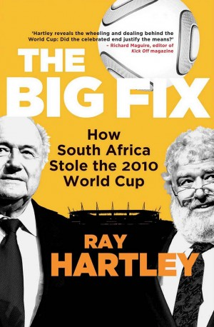 The Big Fix: How South Africa stole the 2010 World Cup