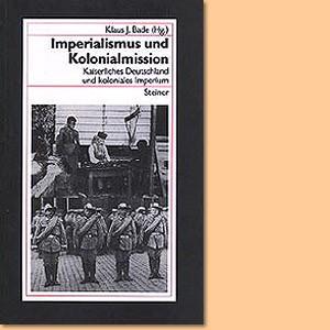 Imperialismus und Kolonialmission. Kaiserliches Deutschland und koloniales Imperium