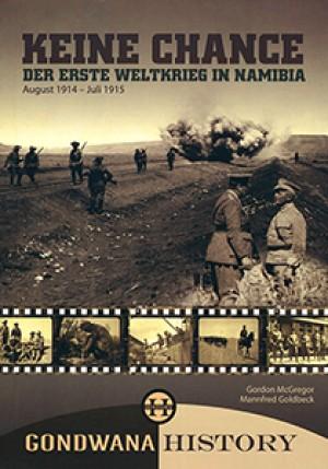 Keine Chance: Der Erste Weltkrieg in Namibia August 1914 - Juli 1915
