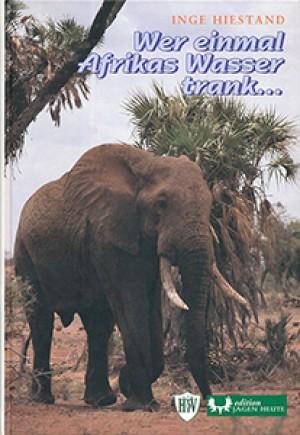 Wer einmal Afrikas Wasser trank...