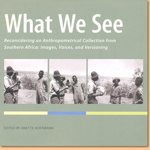 What We See. Reconsidering an Anthropometrical Collection from Southern Africa: Images, Voices, and Versioning