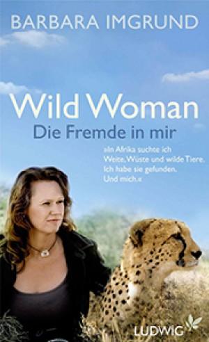 Wild Woman. Die Fremde in mir