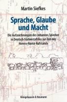 Sprache, Glaube und Macht. Die Aufzeichnungen des Johannes Spiecker in Deutsch-Südwestafrika zur Zeit des Herero-Nama-Aufstands