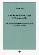 Auf deutsch-deutscher UN-Patrouille: Die polizeiliche Beobachtereinheit der DDR in Namibia (1989/90)